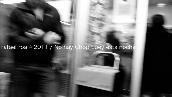 Rafael Roa © 2011 still de vídeo / No hay Chop Suey esta noche / There's not Chop Suey tonight